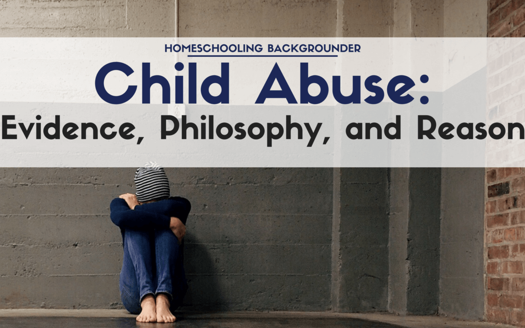 Child Abuse of Public School, Private School, and Homeschool Students: Evidence, Philosophy, and Reason