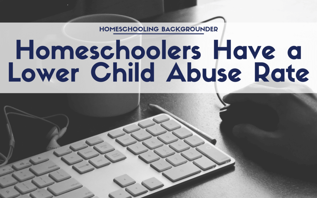 Research Evidence Indicates Homeschoolers Have a Lower Child Abuse Rate Than Average