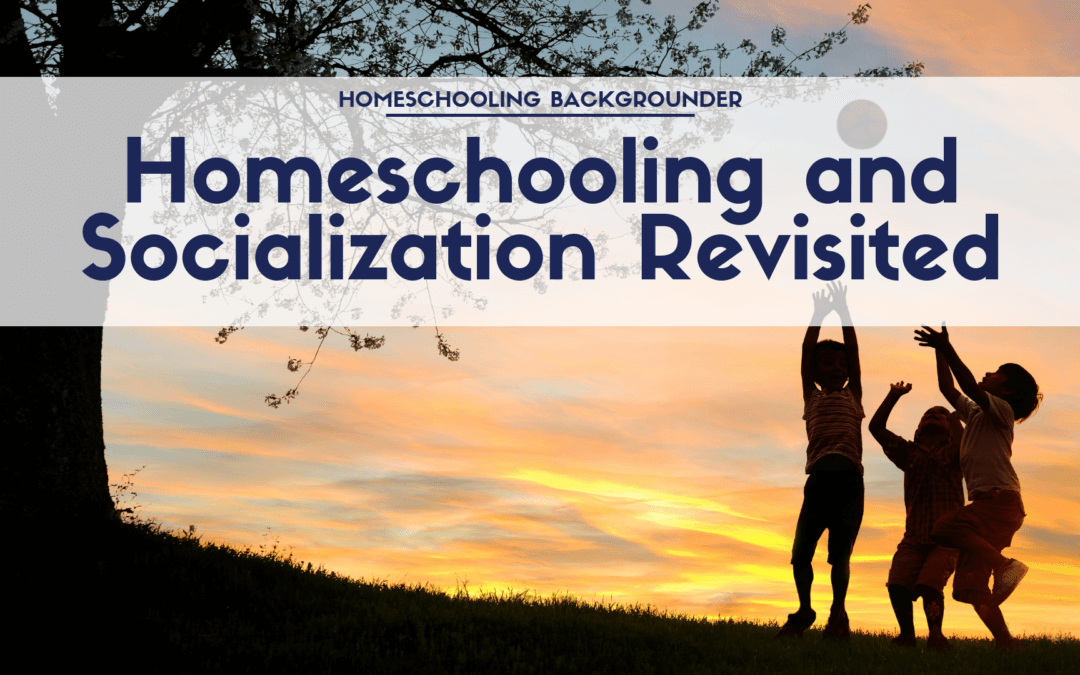 Homeschooling and the Question of Socialization Revisited