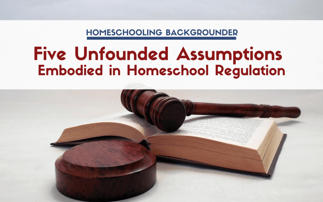 Five Unfounded Assumptions Embodied in Homeschool Regulation